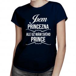 Jsem princezna, ale už mám svého prince - dámské tričko s potiskem