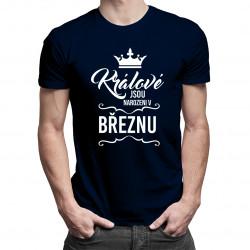 Králové jsou narozeni v březnu - pánské tričko s potiskem