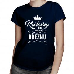 Královny jsou narozené v březnu - dámské tričko s potiskem