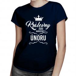 Královny jsou narozené v únoru - dámské tričko s potiskem