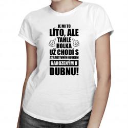 Je mi to líto, ale tahle holka už chodí - duben - dámské tričko s potiskem