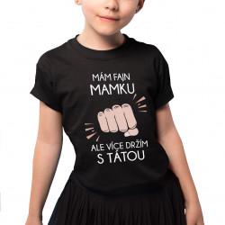 Mám fajn mamku, ale více držím s tátou - dětské tričko s potiskem