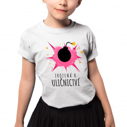 Zrozená k uličnictví - dětské tričko s potiskem