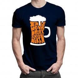 I'm never drinking again - dámské nebo pánské tričko s potiskem
