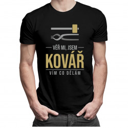 Věř mi, jsem kovář vím, co dělám - pánská trička  s potiskem