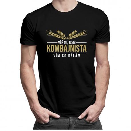 Věř mi, jsem kombajnista vím, co dělám  - pánské tričko s potiskem
