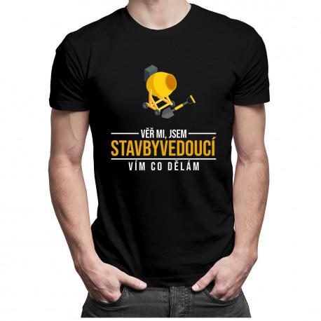 Věř mi, jsem stavbyvedoucí vím, co dělám - pánské tričko s potiskem