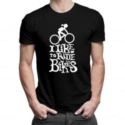 I like to ride bikes - dámské nebo pánské tričko s potiskem
