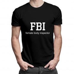 FBI female body inspector - dámské nebo pánské tričko s potiskem