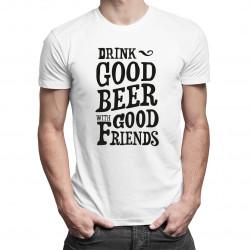 Drink good beer - dámské nebo pánské tričko s potiskem