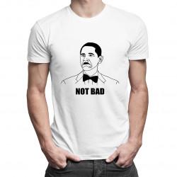 Not Bad - dámské nebo pánské tričko s potiskem