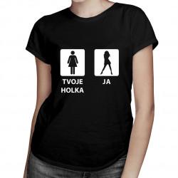 Tvoje Holka vs. Ja - dámské tričko s potiskem