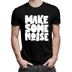 Make some noise - dámské nebo pánské tričko s potiskem