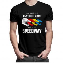 Jiní potřebují psychoterapii, mně stačí speedway - dámské a pánské tričko s potiskem