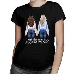 Není vždy nutné se sestrami narodit - dámské tričko s potiskem