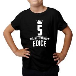 5 let Limitovaná edice - dětské tričko s potiskem - darek k narodeninám
