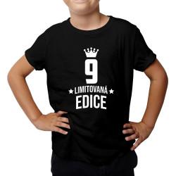 9 let Limitovaná edice - dětské tričko s potiskem - darek k narodeninám