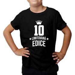 10 let Limitovaná edice - dětské tričko s potiskem - darek k narodeninám