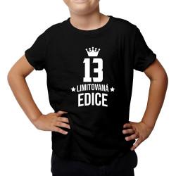 13 let Limitovaná edice - dětské tričko s potiskem - darek k narodeninám