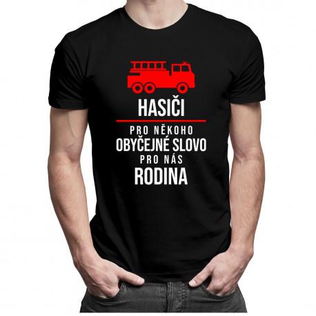 Hasiči - pro někoho obyčejné slovo, pro nás rodina- pánské tričko s potiskem