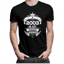 2003 Narození legendy 18 let - dámské a pánské tričko s potiskem