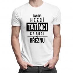 Takoví hezcí tatínci se rodí v březnu - pánské tričko s potiskem
