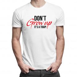 Don't grow up! It's a trap - pánské tričko s potiskem