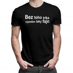 Bez toho trika vypadám taky fajn - pánské tričko s potiskem