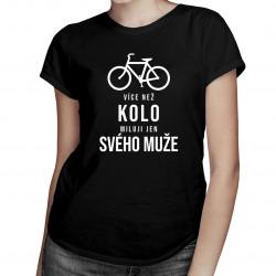Více než kolo miluji jen svého muže - dámské tričko s potiskem