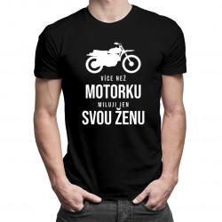 Více než motorku miluji jen svou ženu - pánské tričko s potiskem