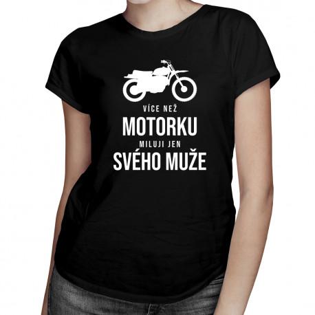 Více než motorku miluji jen svého muže - dámské tričko s potiskem