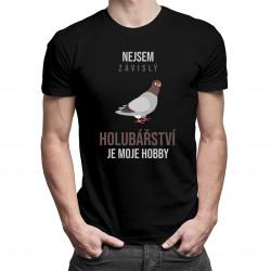 Nejsem závislý, holubářství je moje hobby - pánské tričko s potiskem