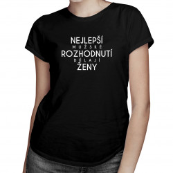 Nejlepší mužské rozhodnutí dělají ženy - dámské tričko s potiskem