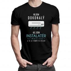 Nejsem dokonalý, ale jsem instalatér klimatizací a to je téměř to stejné - pánské tričko s potiskem
