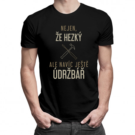 Nejen, že hezký, ale navíc ještěúdržbář - pánské tričko s potiskem