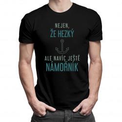 Nejen, že hezký, ale navíc ještěnámořník - pánské tričko s potiskem