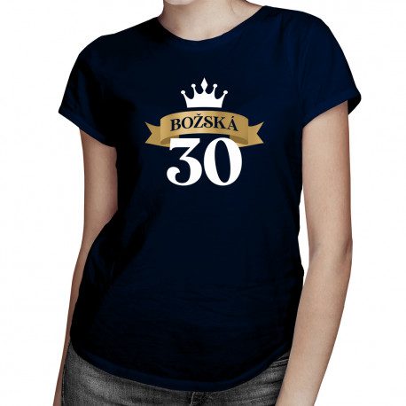 Božská 30 - dámské tričko s potiskem