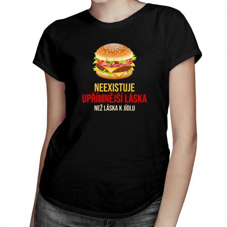 Neexistuje upřímnější láska než láska k jídlu - dámské tričko s potiskem