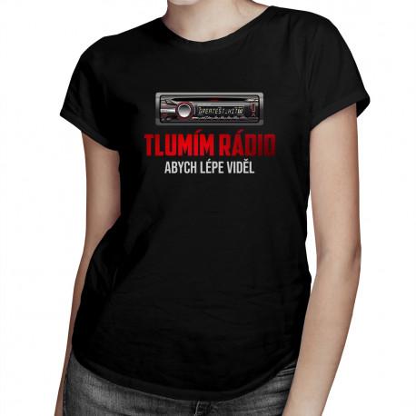Tlumím rádio, abych lépe viděl - dámské tričko s potiskem