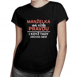 Manželka má vždy pravdu, i když tady zrovna není - dámské tričko s potiskem