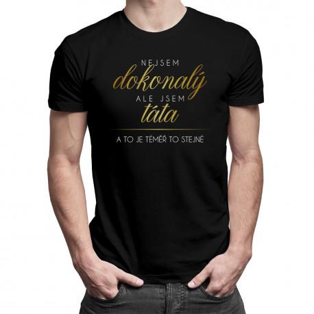Nejsem dokonalý, ale jsem táta a to je téměř to stejné - pánské tričko s potiskem