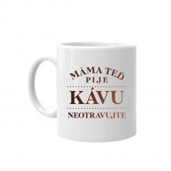 Máma teď pije kávu - neotravujte - hrnek