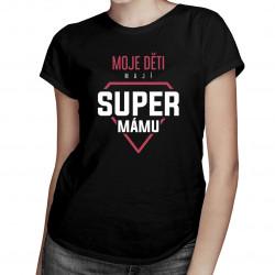 Moje děti mají super mámu - dámské tričko s potiskem