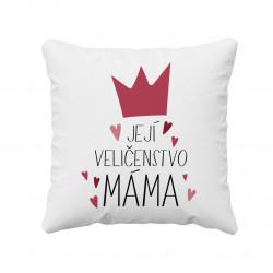 Její veličenstvo máma - polštář s potiskem