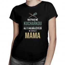 Nazývají mě kuchařkou - dámské tričko s potiskem