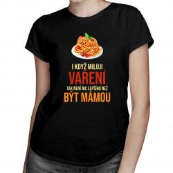 I když miluji vaření - dámské tričko s potiskem