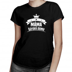 Máma - šéfová domu - dámské tričko s potiskem