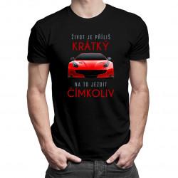 Život je příliš krátký na to jezdit čímkoliv - pánské tričko s potiskem