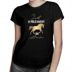 Život je příliš krátký, jdu jezdit na koni - dámské tričko s potiskem