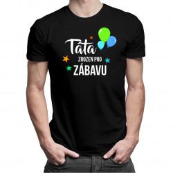 Táta - zrozen pro zábavu - pánské tričko s potiskem